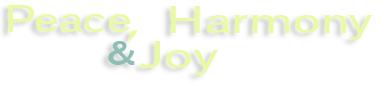 Peace harmony and joy -